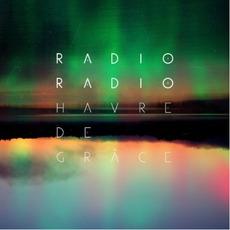Havre De Grâce mp3 Album by Radio Radio