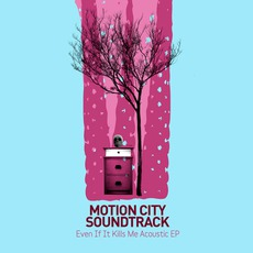 Even If It Kills Me Acoustic EP mp3 Album by Motion City Soundtrack