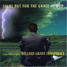 There But For The Grace Of God: A Short History Of The Willard Grant Conspiracy by Willard Grant Conspiracy