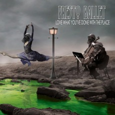 Love What You've Done With The Place mp3 Album by Presto Ballet