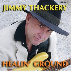 Healin' Ground mp3 Album by Jimmy Thackery