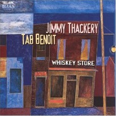 Whiskey Store by Tab Benoit & Jimmy Thackery