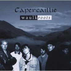 Waulkroots mp3 Album by Capercaillie