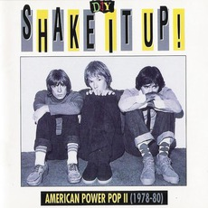 Shake It Up: American Power Pop II (1978-80) mp3 Compilation by Various Artists