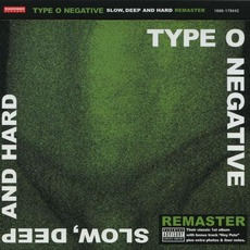 Slow, Deep And Hard (Remastered) by Type O Negative