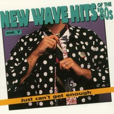 Just Can't Get Enough: New Wave Hits Of The '80s, Volume 7 by Various Artists
