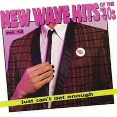 Just Can't Get Enough: New Wave Hits Of The '80s, Volume 13 mp3 Compilation by Various Artists