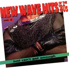 Just Can't Get Enough: New Wave Hits Of The '80s, Volume 6 mp3 Compilation by Various Artists