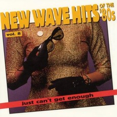 Just Can't Get Enough: New Wave Hits Of The '80s, Volume 8 mp3 Compilation by Various Artists