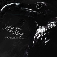 Unbreakable: A Retrospective 1990-2006 mp3 Artist Compilation by The Afghan Whigs