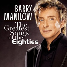 The Greatest Songs Of The Eighties mp3 Album by Barry Manilow