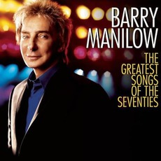 The Greatest Songs Of The Seventies mp3 Album by Barry Manilow