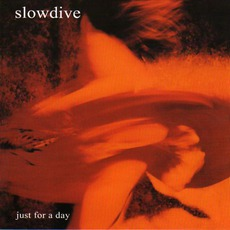 Just For A Day (Re-Issue) mp3 Album by Slowdive