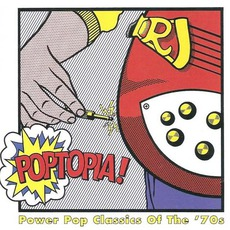 Poptopia! Power Pop Classics Of The '70s
