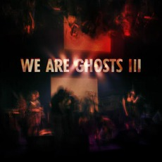 We Are Ghosts III