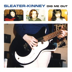 Dig Me Out mp3 Album by Sleater-Kinney