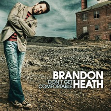 Don't Get Comfortable mp3 Album by Brandon Heath