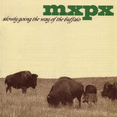Slowly Going The Way Of The Buffalo by MxPx