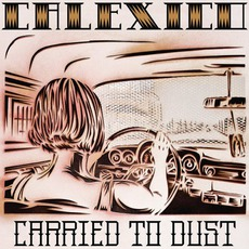 Carried To Dust mp3 Album by Calexico