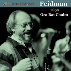 Silence And Beyond - Feidman Plays Ora Bat Chaim