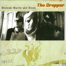 The Dropper by Medeski Martin And Wood