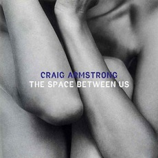 The Space Between Us mp3 Album by Craig Armstrong