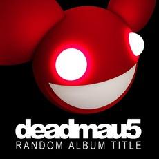 Random Album Title (Unmixed Extended Versions) mp3 Album by Deadmau5