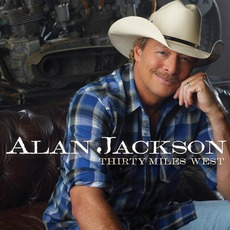 Thirty Miles West mp3 Album by Alan Jackson