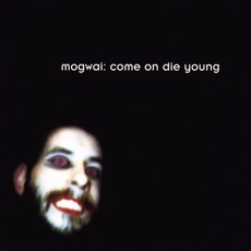 Come On Die Young mp3 Album by Mogwai