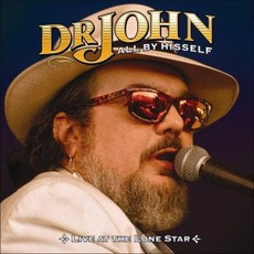 All By Hisself: Live At The Lonestar (Re-Issue) by Dr. John