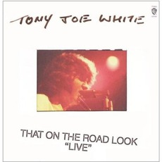 That On The Road Look 'Live' mp3 Live by Tony Joe White
