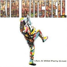 I Am A Wild Party (Live) mp3 Live by Kim Mitchell