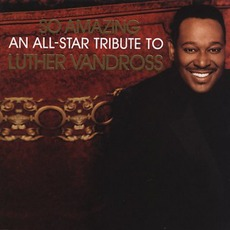 So Amazing: An All-Star Tribute To Luther Vandross mp3 Compilation by Various Artists