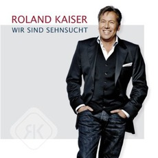 Wir Sind Sehnsucht mp3 Album by Roland Kaiser