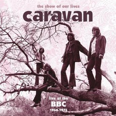 The Show Of Our Lives: Live At The BBC 1968-1975 by Caravan