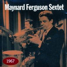 Maynard Ferguson Sextet 1967 (Remastered)