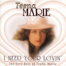 I Need Your Lovin': The Very Best Of Teena Marie