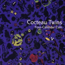 Four-Calendar Café (Remastered) mp3 Album by Cocteau Twins