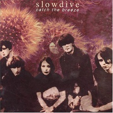 Catch The Breeze mp3 Artist Compilation by Slowdive