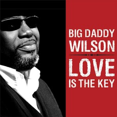 Love Is The Key mp3 Album by Big Daddy Wilson