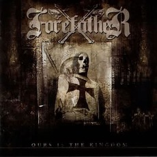 Ours Is The Kingdom mp3 Album by Forefather