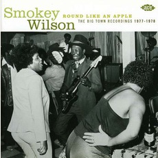 Round Like An Apple - Big Town Sessions 1977-1978 by Smokey Wilson