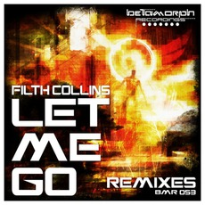Let Me Go Remixes by Filth Collins