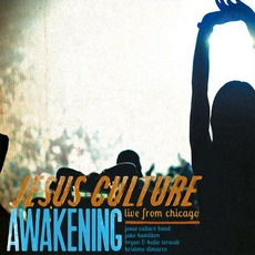 Awakening (Live From Chicago) mp3 Live by Jesus Culture