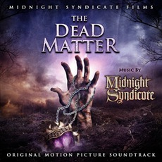 The Dead Matter: Original Motion Picture Soundtrack by Midnight Syndicate