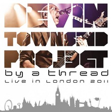 By A Thread - Live In London 2011 mp3 Live by Devin Townsend Project