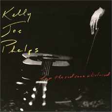 Tap The Red Cane Whirlwind mp3 Live by Kelly Joe Phelps