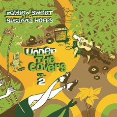 Under The Covers, Volume 2 mp3 Album by Matthew Sweet & Susanna Hoffs