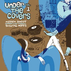 Under The Covers, Volume 1 mp3 Album by Matthew Sweet & Susanna Hoffs
