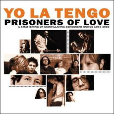Prisoners Of Love: A Smattering Of Scintillating Senescent Songs: 1985-2003 mp3 Artist Compilation by Yo La Tengo